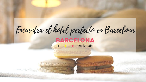 Encontrar el hotel perfecto en Barcelona ¡Es posible!