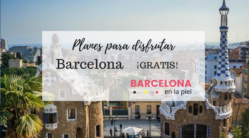 Mis 8 planes para disfrutar de Barcelona gratis