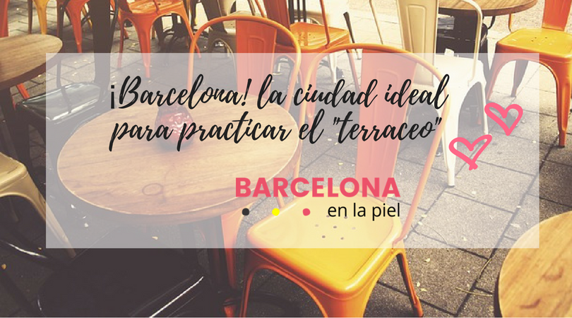 "Barcelona es la ciudad ideal para ir de ""terraceo"" :-)"